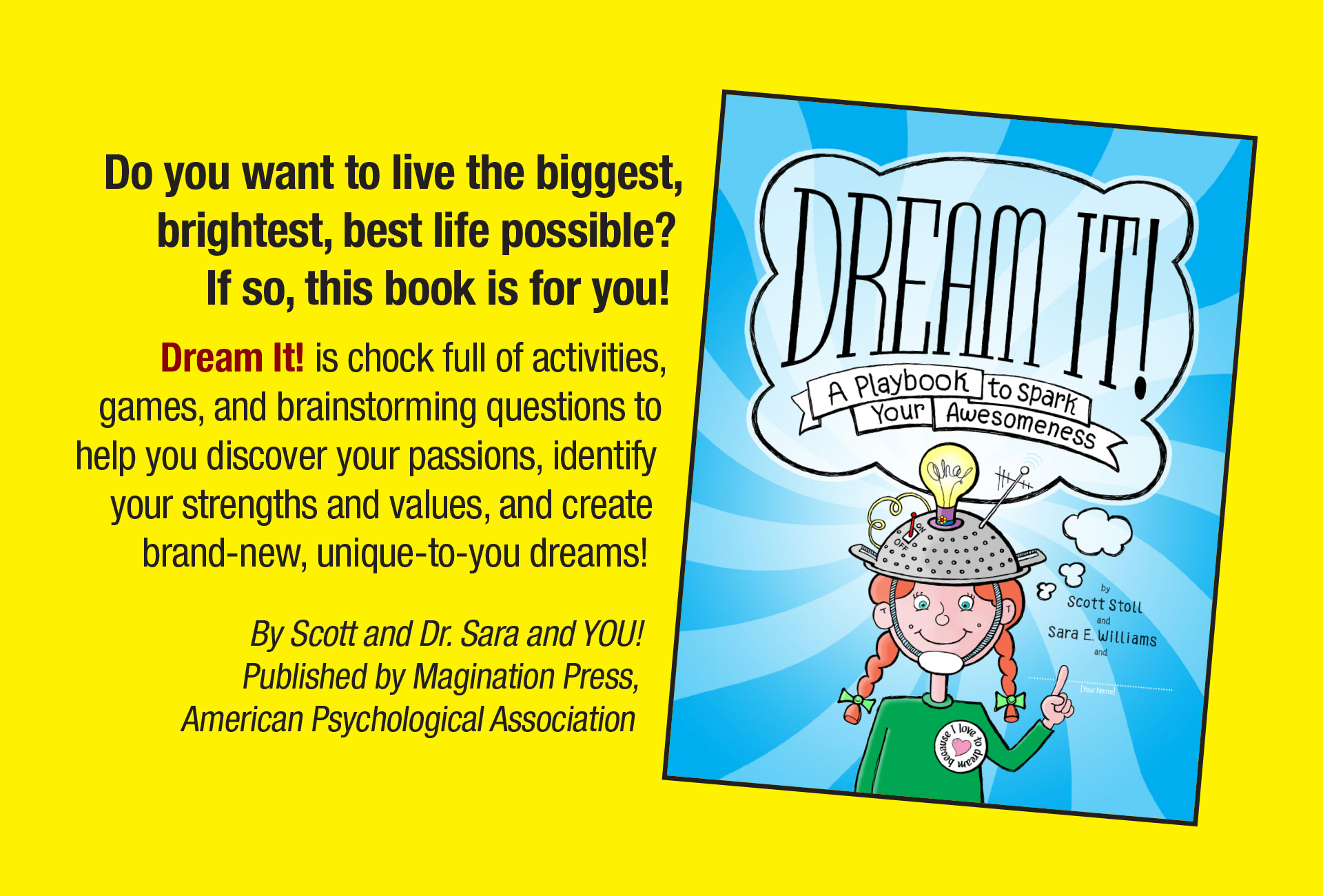 "Do you want to live the biggest, brightest, best life possible? If so, ""Dream it!"" is for you!"
