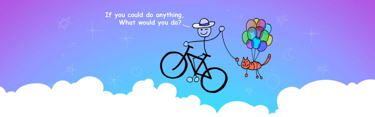 If you could do anything, what would you do? Flying bicycle and cat.
