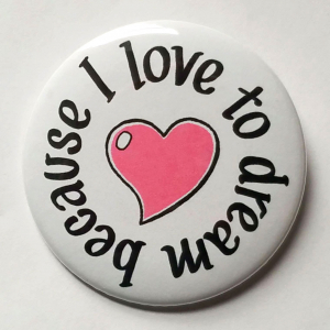 Because I Love to Dream button